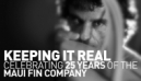 Keeping It Real | Maui Fin Company Celebrate 25 Years